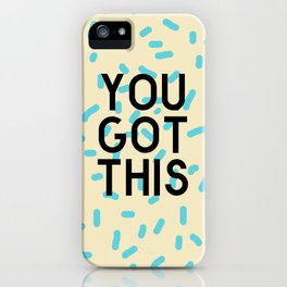 You Got This iPhone Case