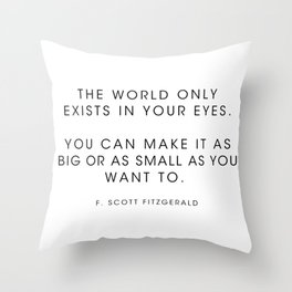 The world only exists in your eyes. You can make it - F. Scott Fitzgerald Throw Pillow