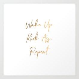 Wake up. Kick Ass. Repeat Art Print