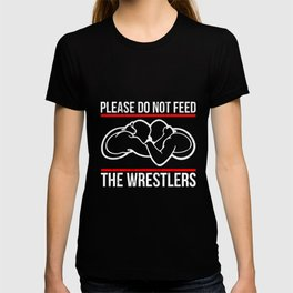 Do Not Feed The Wrestlers Funny Wrestling Season Tshirt T-shirt