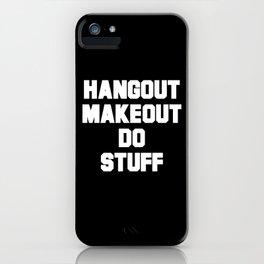 Hangout. Makeout. Do Stuff. iPhone Case