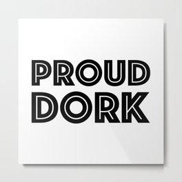 Proud Dork Metal Print