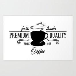 Fair Trade Premium Quality Coffee Art Print