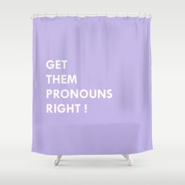 GET THEM PRONOUNS RIGHT ! Shower Curtain
