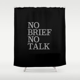 no brief no talk Shower Curtain
