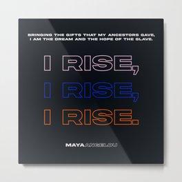 I rise, I rise, I rise. - Maya Angelou Metal Print