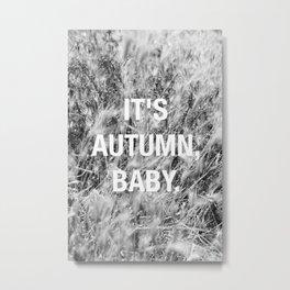 IT'S AUTUMN BABY Black & White Metal Print