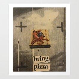 BRING PIZZA Art Print