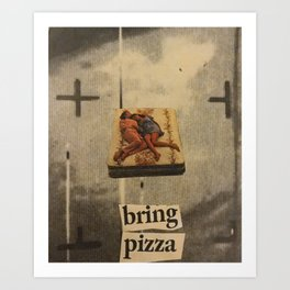BRING PIZZA Art Print