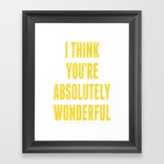 i think you're absolutely wonderful Framed Art Print
