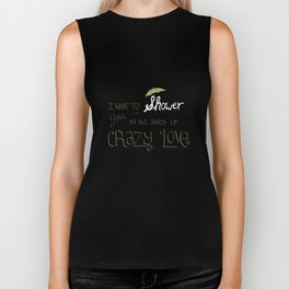 I Want To Shower You In All Sorts Of Crazy Love Biker Tank