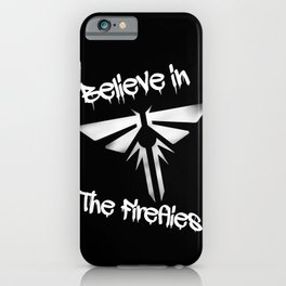 Believe In The Fireflies (The Last Of Us) iPhone Case