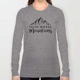 Faith Quote - Faith Moves Mountains Long Sleeve T-shirt