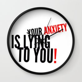 Your Anxiety Is Lying To You! Wall Clock