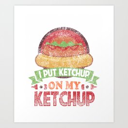 I Put Ketchup On My Ketchup Funny Food Condiment Distressed Art Print