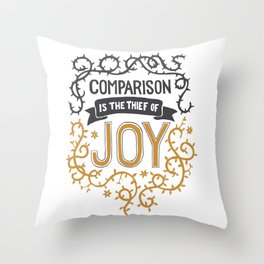 Comparison is the thief of joy Throw Pillow