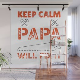 Keep Calm And Papa Will Fix It Handyman Repairman Father Day Wall Mural