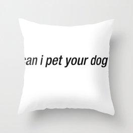 Can I Pet Your Dog Throw Pillow