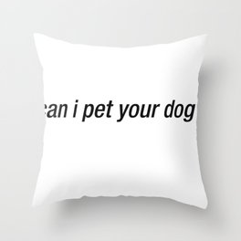 Can I Pet Your Dog Throw Pillow