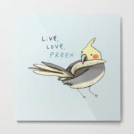 Live, Love, Preen Metal Print