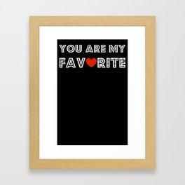 You Are My Favorite Framed Art Print