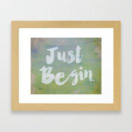 Just Begin Framed Art Print