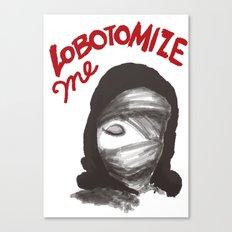 Lobotomize me. Canvas Print