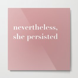 nevertheless she persisted X Metal Print