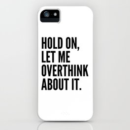 Hold On Let Me Overthink About It iPhone Case