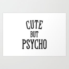 Cute But Psycho. Art Print