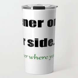 The Grass Is Greener Where You Water It Travel Mug