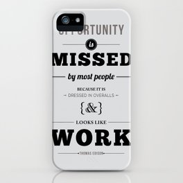 """Thomas Edison Quote: """"Opportunity is Missed by Most People..."""" iPhone Case"""