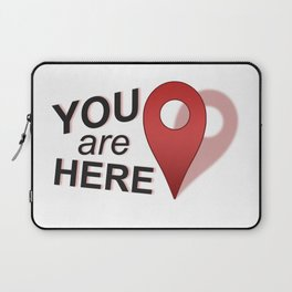 You Are Here (Right Where You Belong) Laptop Sleeve