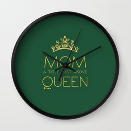 Mom Is Queen - Green Wall Clock