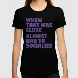 Whew That Was Close Almost Had To Socialize (Ultra Violet) T-shirt