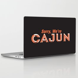 Sorry, We're Cajun Laptop & iPad Skin