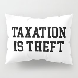 Taxation is theft Pillow Sham