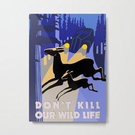 Don't kill our wild life Metal Print