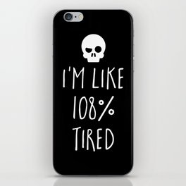 108% Tired Funny Quote iPhone Skin