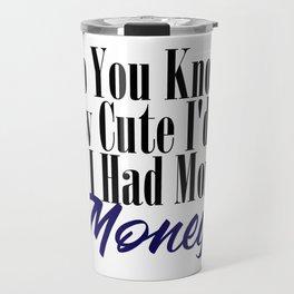 Oh How Cute Funny Broke Bae Meme Poor Cash Travel Mug