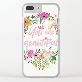 You are Beautiful Clear iPhone Case