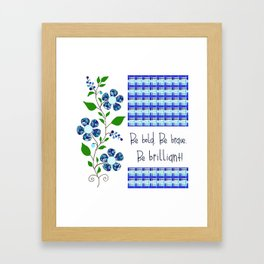 Be bold. Be brave. Be brilliant! Framed Art Print