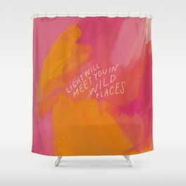 Light Will Meet You In Wild Places Shower Curtain