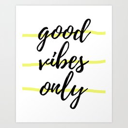 Yellow and Black - Good Vibes Only Art Print