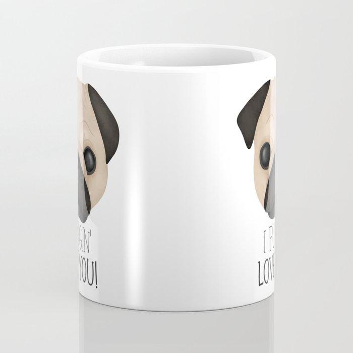 I Puggin' Love You! Coffee Mug