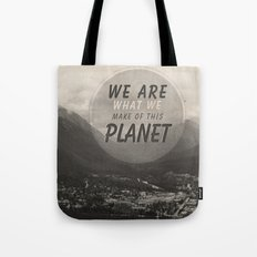 We Are What We Make Of This Planet Tote Bag