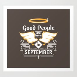 Good People are Born in September Art Print