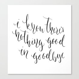 There's Nothing Good in Goodbye Canvas Print