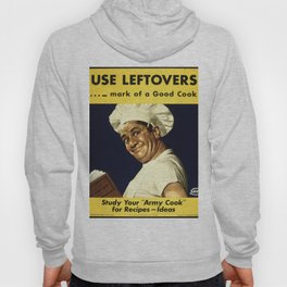 USE LEFTOVERS - MARK of a GOOD COOK - STUDY YOUR 'ARMY COOK' for RECIPES, IDEAS Hoody