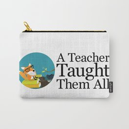 A Teacher Taught Them All Carry-All Pouch